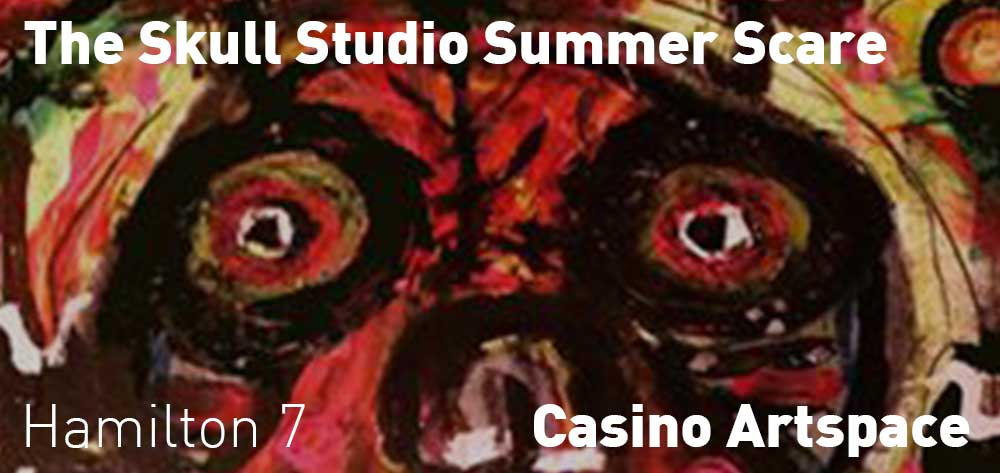 The Skull Studio Summer Scare. Casino Artspace on Friday 11th August, 2017. 7pm.