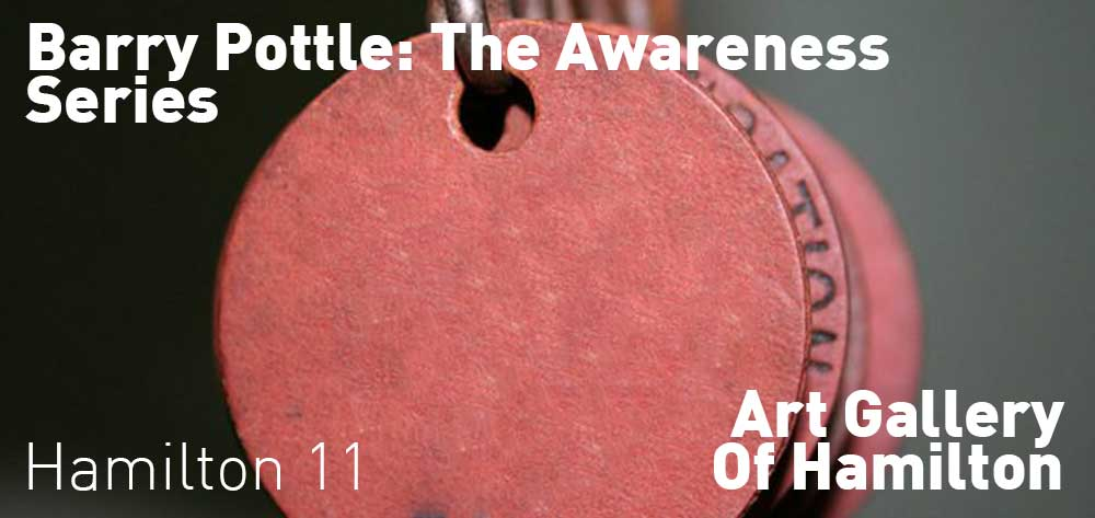 Barry Pottle: The Awareness Series. June 28th to January 14th, 2018 at The Art Gallery of Hamilton.