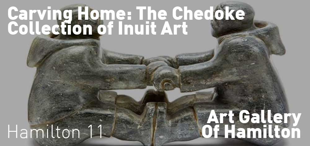 Carving Home: The Chedoke Collection of Inuit Art. June 28th to January 14th, 2018 at The Art Gallery of Hamilton.