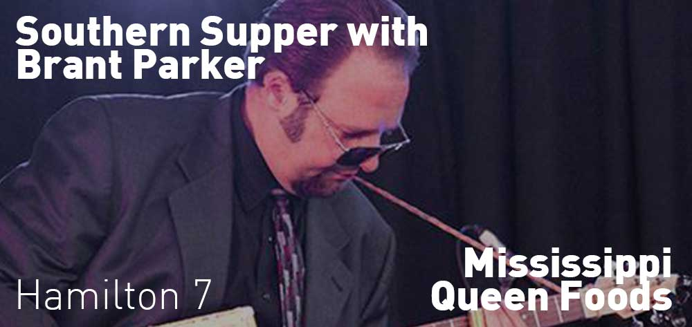 Southern Supper with Brant Parker | Mississippi Queen Foods | Friday, February 23, 2018 | 7pm