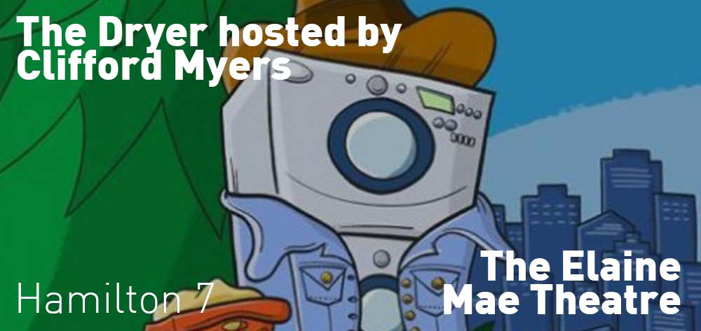 The Dryer hosted by Clifford Myers | The Elaine Mae Theatre | Friday, February 23, 2018 | 7pm