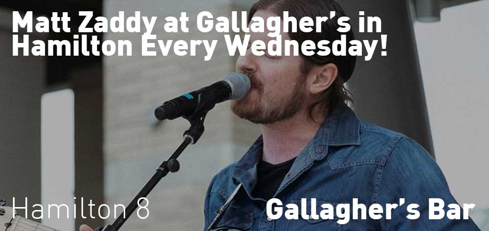 Matt Zaddy at Gallaghers in Hamilton Every Wednesday!