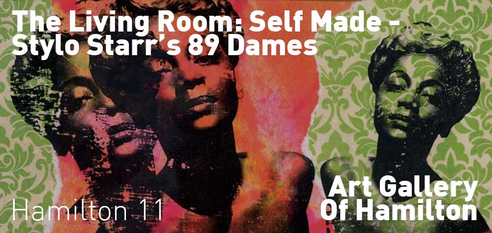 The Living Room: Self Made - Stylo Starr's 89 Dames. June 17th to October 15th, 2017 at The Art Gallery of Hamilton.