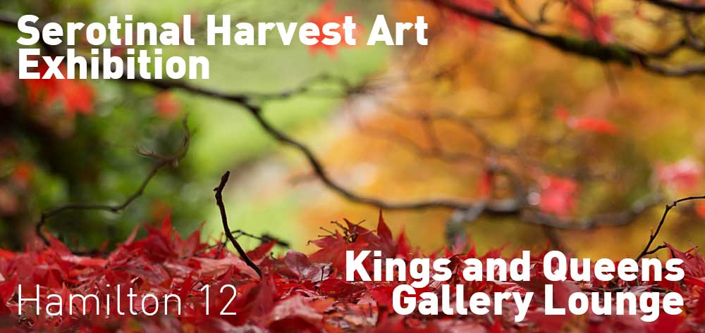 Serotinal Harvest Art Exhibition | Kings and Queens Gallery Lounge | September 14 to October 9th, 2017 @ 12pm each day