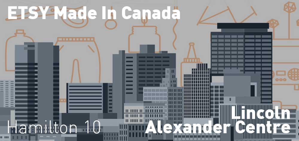 Hamilton Etsy Made In Canada | Lincoln Alexander Centre | Saturday September 23, 2017 @ 10am