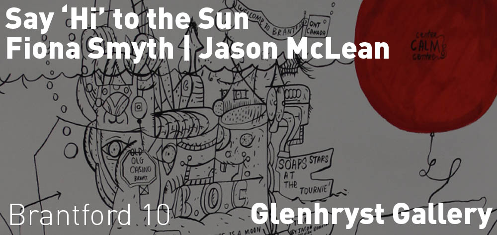 Say 'Hi' To The Sun by Fiona Smyth | Jason McLean is now on exhibit at the Glenhyrst Gallery until September 24th!