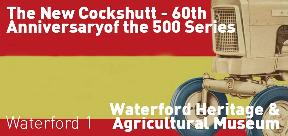 The New Cockshutt - 60th Anniversary of the 500 Series | Waterford Heritage & Agricultural Museum | June 16, 2018 - October 21, 2018 | Exhibit Gala on Saturday, June 16 at 1pm