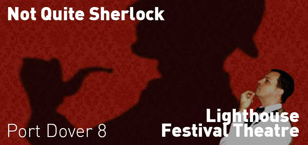 Not Quite Sherlock | Lighthouse Festival Theatre | Saturday, February 24, 2018 | 8pm