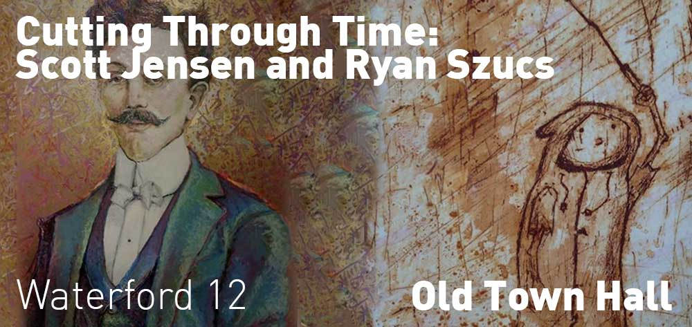 Cutting Through Time: Scott Jensen and Ryan Szucs | January 10 - February 15, 2018 | RECEPTION, Saturday January 13, 2 - 4 pm The artists will be present