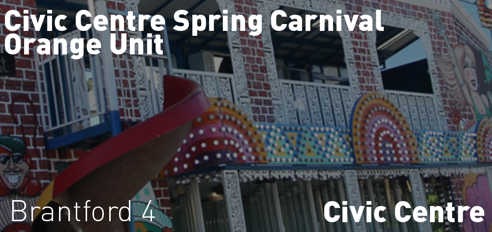 Civic Centre Spring Carnival � Orange Unit is on at the Brantford Civic Centre from Thursday April 25th to Sunday May 5th.