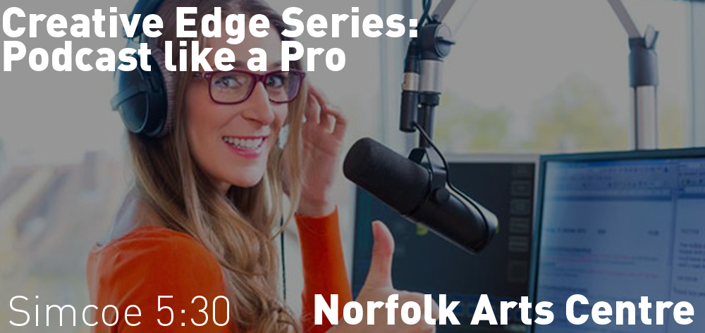 Creative Edge Series: Podcast like a Pro is on at the Norfolk Arts Centre on Thursday April 25th at 5:30 pm.