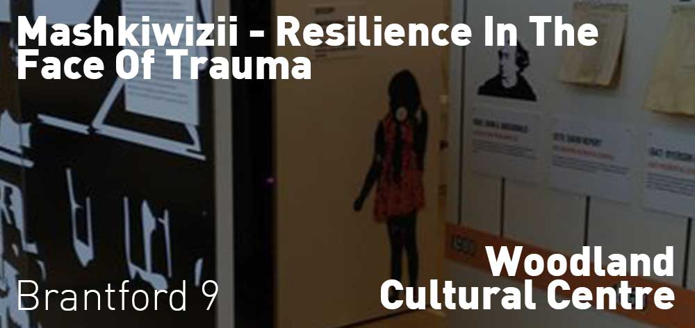 Mashkiwizii - Resilience In The Face Of Trauma | Woodland Cultural Centre | August 26, 2019 - November 21, 2019