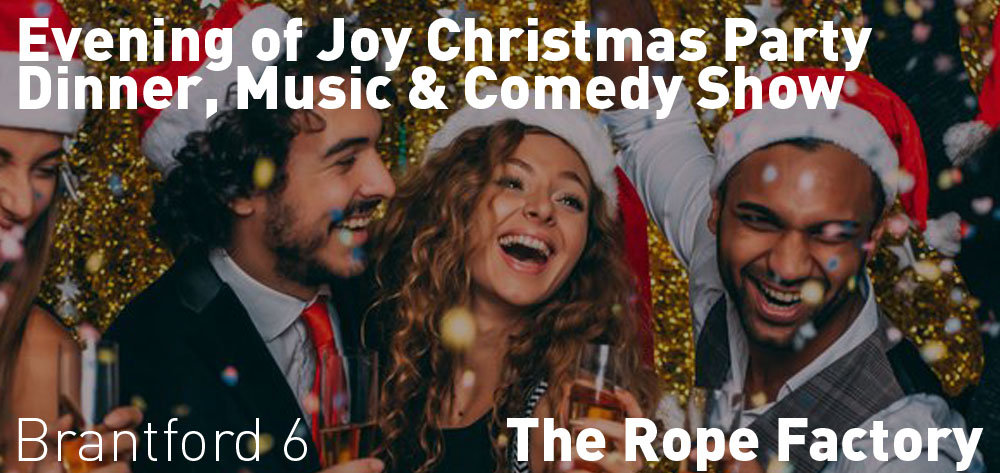 Evening of Joy Christmas Party - Dinner, Music & Comedy Show is on at the Rope Factory on Friday December 13th at 6 PM!