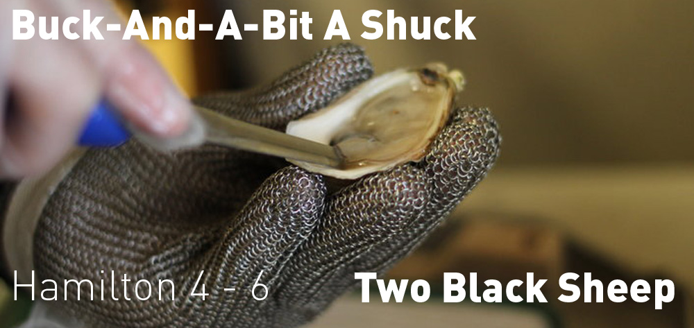 It is Buck-And-A-Bit a Shuck at Two Black Sheep every day from 4 - 6!