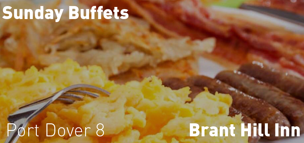There is a Sunday Buffet starting at the Brant Hill Inn on Sunday March 7th at 8 AM.