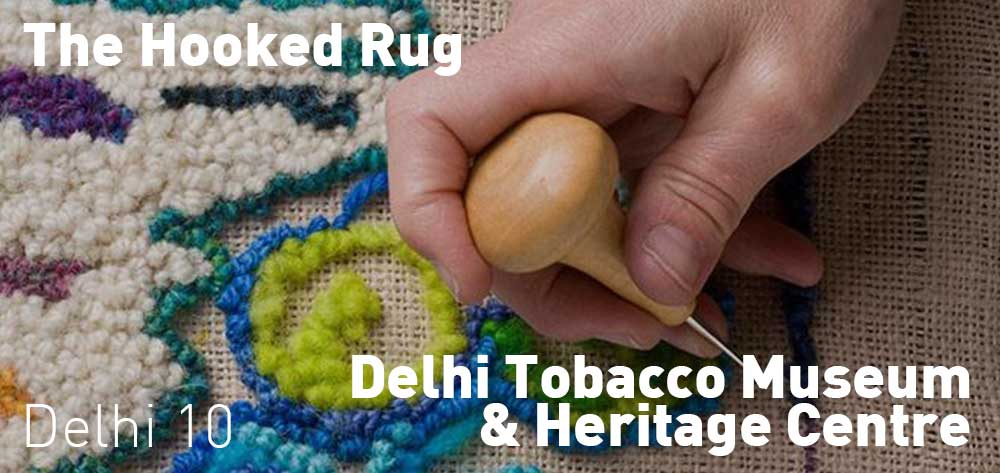 The Hooked Rug | Delhi Tobacco Museum & Heritage Centre | Tuesday, January 30 to Late Fall 2018