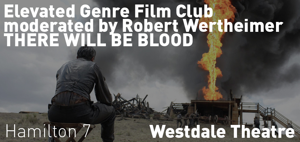 Join the Elevated Genre Film Club on Thursday, June 4 at 7:00 pm to discuss THERE WILL BE  BLOOD with Robert Wertheimer!