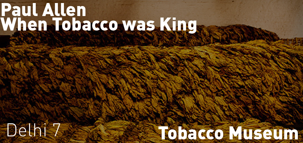 Paul Allen - When Tobacco Was King is on at the Delhi Tobacco Museum on Friday April 26th at 7 PM!
